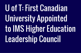 University of Toronto: First Canadian University Appointed to IMS Higher Education Leadership Council