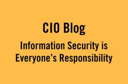 CIO Blog: Information Security is Everyones Responsibility