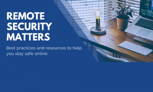 "Remote Security Matters banner image. Says: ""Best practices and resources to help you stay safe online."""