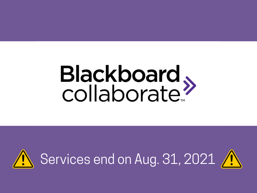 Blackboard collaborate: Services end on August 31, 2021.