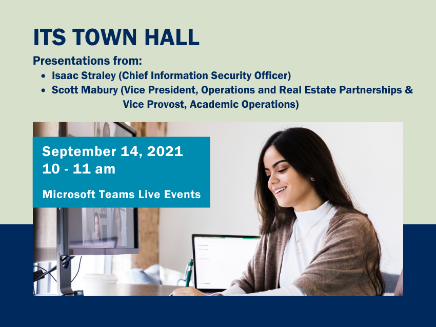 ITS Town Hall. Presentations from Isaac Straley and Scott Mabury. September 14, 2021, 10-11am. Microsoft Teams Live Events.